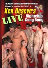 Ken Deseve's Live Nightclub Gang Bang