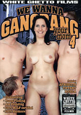 We Wanna Gangbang Your Mom 4