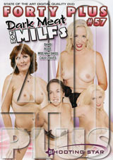 Forty Plus 57: Dark Meat For Milfs