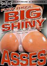 Fuck Those Big Shiny Asses