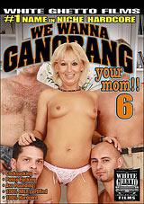 We Wanna Gangbang Your Mom 6