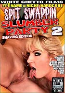 Spit Swappin Slumber Party 2