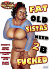 Fat Old Sistas Need 2 B Fucked