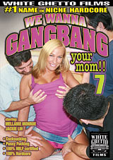 We Wanna Gangbang Your Mom 7