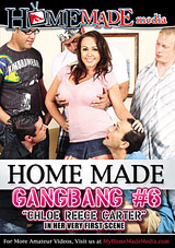Home Made Gangbang 6: Chloe Reece Carter