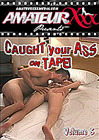 Caught Your Ass On Tape 5