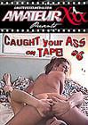 Caught Your Ass On Tape 6