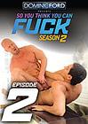 So You Think You Can Fuck Season 2 Episode 2