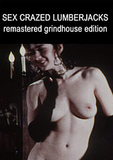Corrupt Desires Grindhouse Triple Feature: Sex Crazed LumberJacks