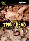 Gimme Twink Head