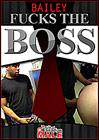 Bailey Fucks The Boss