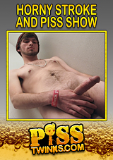 Horny Stroke And Piss Show