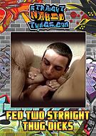 Fed Two Straight Thug Dicks