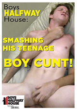 Boys Halfway House: Smashing His Teenage Boy Cunt