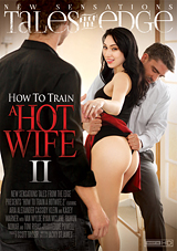 how to train a hotwife ii, how to train a hotwife 2, hotwife, hotwives, new sensations, swingers, threeway, porn, tales from the edge, aria alexander, threesome