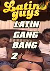 Latin Gangbang 2