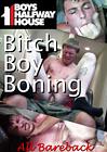 Boys Halfway House: Bitch Boy Boning