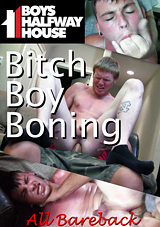Boys Halfway House: Bitch Boy Boning