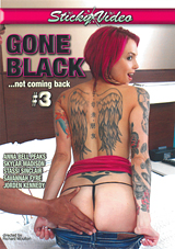 Gone Black...Not Coming Back 3