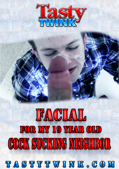 Facial For My 19 Year Old Cock Sucking Neighbor cover