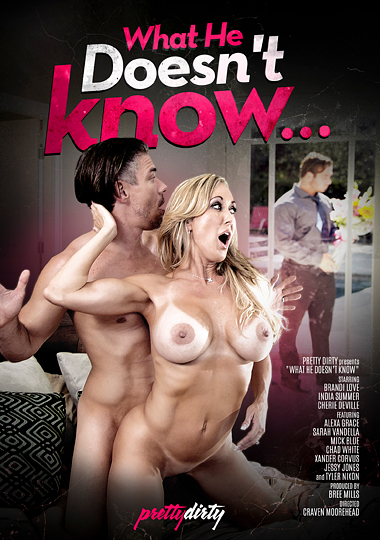 what he doesn't know, pretty dirty, brandi love, xander corvus, jessy jones, cherie deville, tyler nixon, chad white, alexa grace, mick blue, india summer, sarah vandella, porn, cheat, threeway, milf, cougar