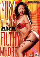 Mika Tan... aka Filthy Whore