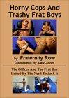 Horny Cops And Trashy Frat Boys