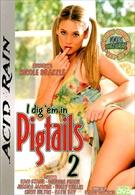 I Dig 'Em In Pigtails 2