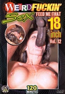 Weird Fuckin' Sex 12:  Feed Me That 18 Inch