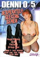 Denni O 5: Desperately Seeking Semen
