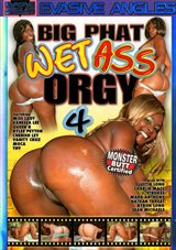 Big Phat Wet Ass Orgy 4