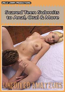 Unedited Amateurs: Scared Teen Submits to Anal, Oral And More cover