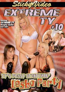 Extreme TY 10: TY's Pussy Stretchin' Lesbo Party