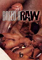 Breed it RAW, the first of one of the dopest RAW videos series to ever grace your screen is here. Phat black throbbin dicks bustin creamy loads like only the Black Rayne boiz can do. Black Rayne Productions features freaky dudes who love nut wherever, whenever they can get it. Go ballz deep and BREED IT RAW!