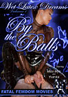 Wet Latex Dreams: By The Balls