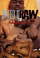 In the 3rd installment of one of the hottest series in the country Breed it Raw 3: Addicted to Raw shows what sexy bois will do to get some hot dick in their ass. All Raw! Watch tight bodied bois with big dicks and phat ass go to town sucking and fuckin and bust creamy loads.