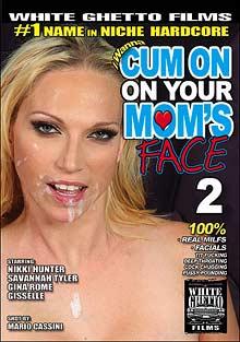 I Wanna Cum On Your Mom's Face 2