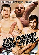Ten Pound Tube Steak assembles some of the largest, thickest, and meatiest cock in porn! And Raging Stallion's Monster Bang Bottoms are voracious, hungry bottoms who can take everything these massive tops have to give.