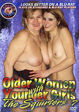 Older Women With Younger Girls: The Squirters 7