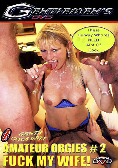 Amateur Orgies 2: Fuck My Wife cover. 3 married housewives embark on a Wild ...