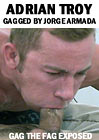 Gag The Fag Exposed: Adrien Troy Gagged By Jorge Armada