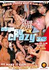 Guys Go Crazy 35: Club Butt Fuck