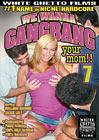 We Wanna Gangbang Your Mom 7