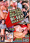 World's All Time Greatest Bi-Sex Suck Off
