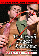 Hardcore Fetish Series: Sounding 6: Wet Punk Faggot