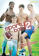 Our sporty are back and geared up to play naked hardcore games. Kevin kandy and Noah Brooks join hot new athletic and hunky all-American Jayden Hart. Sporty Balss is 5 testosterone infused sex scenes including a horny soccer boy threesome and a naughty post football fuck. So grab your balls, jocks and knee pads, because Fratboys play hard.