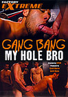 Gang Bang My Hole Bro