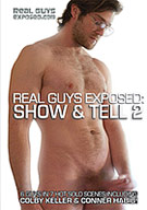 Real Guys Exposed: Show and Tell 2 goes deep inside some of the hottest porn stars and first-timers! See guys like Conner Habib, Colby Keller and other horny studs like youve never seen before. These guys will spill their secrets, stoke their cocks and spill their spunk. And theyve got a lot of spunk to share with you!