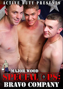 Gay Military Soldiers : Major Wood: Special Operations: Bravo Company!