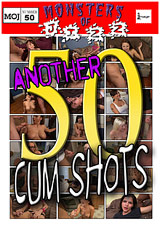 Monsters Of Jizz 50: Another 50 Cum Shots
